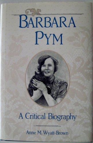 Barbara Pym: A Critical Biography.: Wyatt-Brown, Anne M.