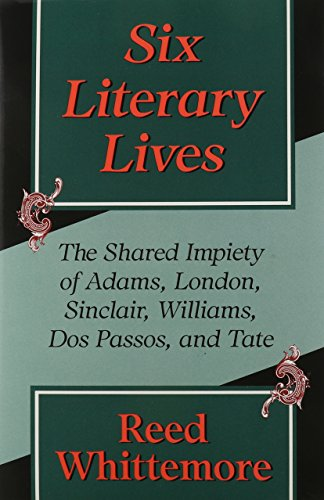 Six Literary Lives: The Shared Impiety of Adams, London, Sinclair, Williams, Dos Passos, and Tate: ...