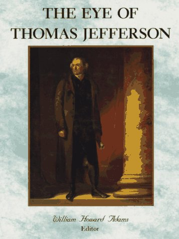 The Eye of Thomas Jefferson: Adams, William Howard, Editor