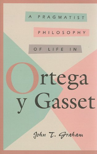 9780826209382: A Pragmatist Philosophy of Life in Ortega y Gasset (Comprehensive Studies on the Thought of Ortega Y Gasset)