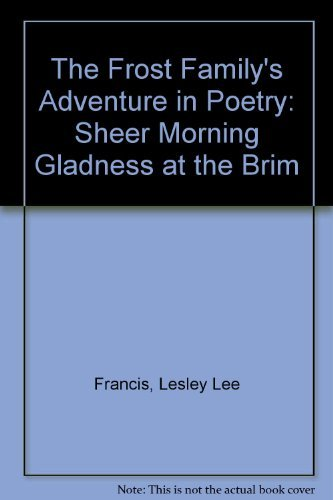 [signed] The Frost Family's Adventure in Poetry: Sheer Morning Gladness at the Brim