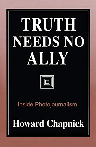 9780826209559: Truth Needs No Ally: Inside Photojournalism