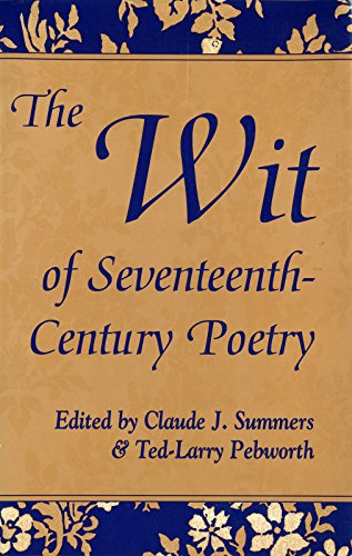 The Wit of Seventeenth-Century Poetry: Claude J. Summers, Renaissance Conference 1992 (University ...