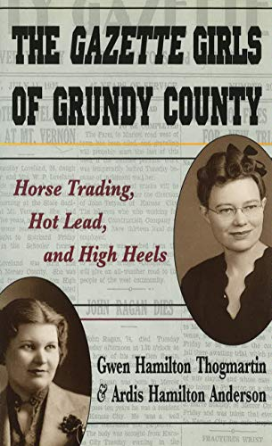 THE GAZETTE GIRLS OF GRUNDY COUNTY Horse Trading, Hot Lead, and High Heels