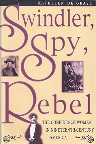 9780826210050: Swindler, Spy, Rebel: The Confidence Woman in the Nineteenth-Century America
