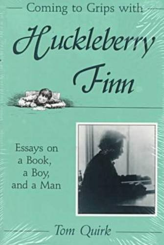 Coming to Grips with Huckleberry Finn: Essays on a Book, a Boy, and a Man: Quirk, Tom