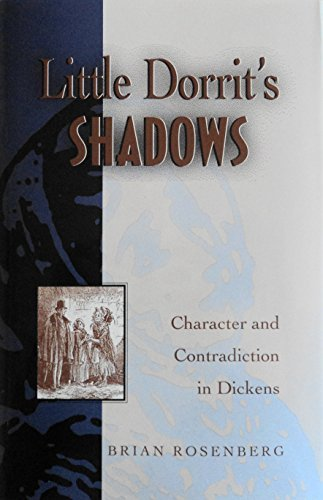 Little Dorrit's Shadows: Character and Contradiction in: Rosenberg, Brian