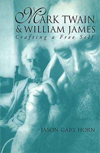 9780826210722: Mark Twain and William James: Crafting a Free Self