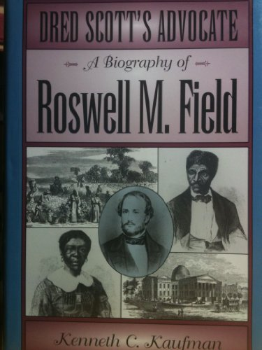 Dred Scott's Advocate: A Biography of Roswell: Kaufman, Kenneth C.