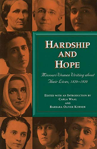 HARDSHIP AND HOPE; MISSOURI WOMEN WRITING ABOUT THEIR LIVES, 1820-1920: Waal, Carla (ed.)