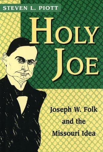 Holy Joe: Joseph W. Folk and the: Piott, Steven L.