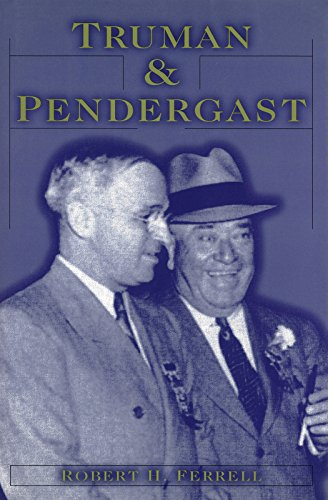 Truman and Pendergast: Ferrell, Robert H.