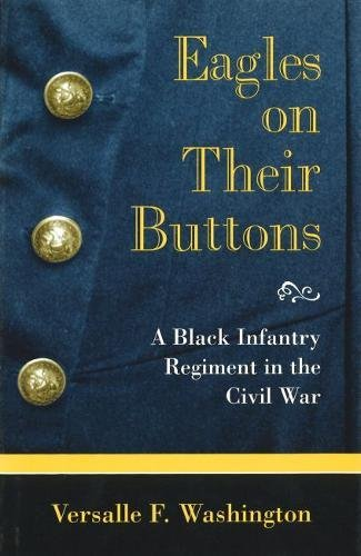 Eagles on Their Buttons: A Black Infantry Regiment in the Civil War: Washington, Versalle F.