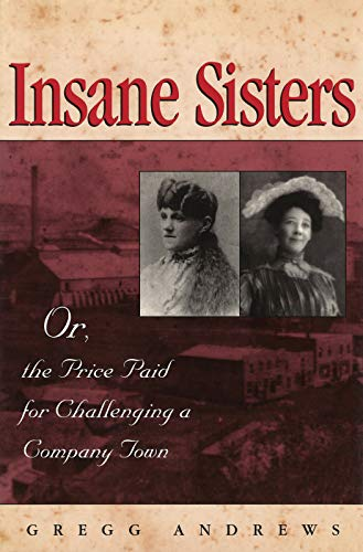 9780826212405: Insane Sisters: Or, the Price Paid for Challenging a Company Town