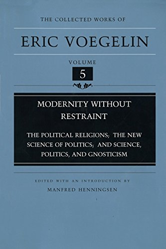 "9780826212450: Modernity Without Restraint (Cw5): Political Religions; The New Science of Politics; And Science, Politics and Gnosticism: ""Political Religions"", ""New ... (Collected Works of Eric Voegelin)"