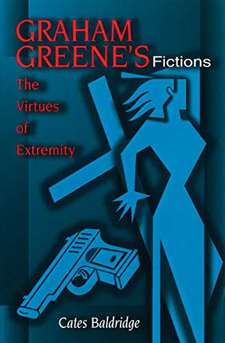 9780826212511: Graham Greene's Fictions: The Virtues of Extremity