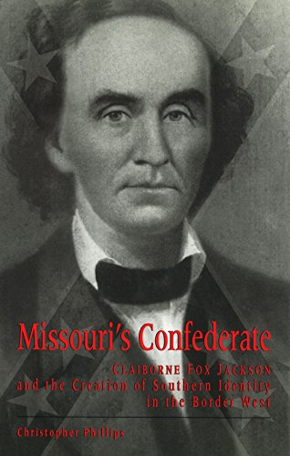 9780826212726: Missouri's Confederate: Claiborne Fox Jackson and the Creation of Southern Identity in the Border West (MISSOURI BIOGRAPHY SERIES)