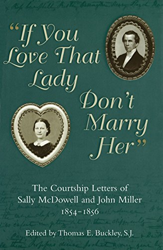 If You Love That Lady Don't Marry Her: The Courtship Letters of Sally Mcdowell and John Miller, 1...