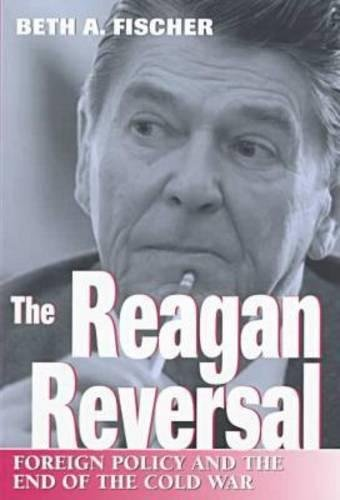 9780826212870: The Reagan Reversal: Foreign Policy and the End of the Cold War