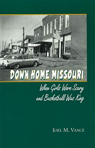 9780826213075: Down Home Missouri: When Girls Were Scary and Basketball Was King
