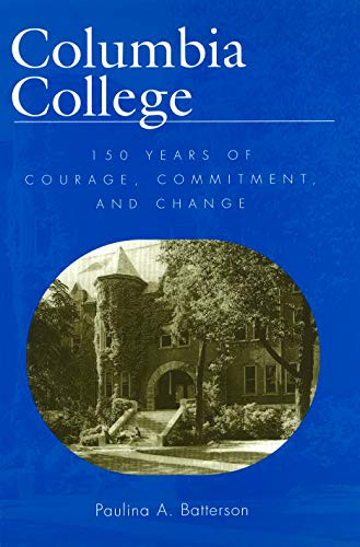 COLUMBIA COLLEGE: 150 YARS OF COURAGE, COMMITMENT, AND CHANGE: Betterson, Paulina