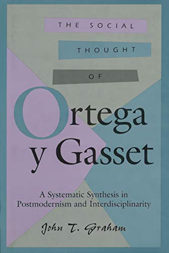 9780826213532: The Social Thought of Ortega y Gasset: A Systematic Synthesis in Postmodernism and Interdisciplinarity (The Third Volume in a Series of Comprehensive Studies on the Thought of Ortega Y Gasset)