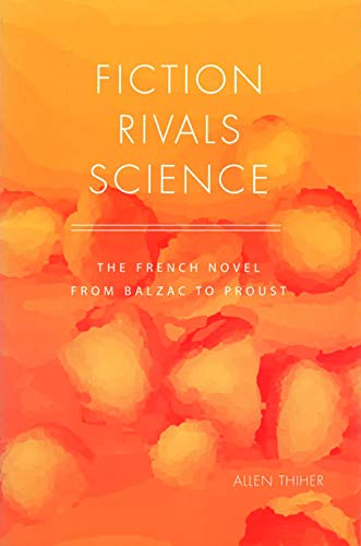 Fiction Rivals Science: The French Novel from: Thiher, Allen
