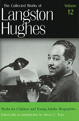 Works for Children and Young Adults: Biographies (Collected Works of Langston Hughes, Vol 12) (0826213723) by Tracy, Steven C.; Hughes, Langston