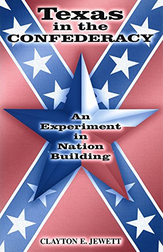 Texas in the Confederacy: An Experiment in Nation Building: Jewett, Clayton E.