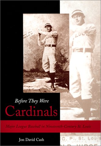 Before They Were Cardinals: Major League Baseball in Nineteenth-Century St. Louis (SPORTS & ...