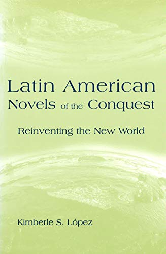9780826214089: Latin American Novels of the Conquest: Reinventing the New World