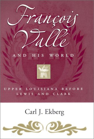 9780826214188: Francois Vallé and His World: Upper Louisiana before Lewis and Clark (MISSOURI BIOGRAPHY SERIES)