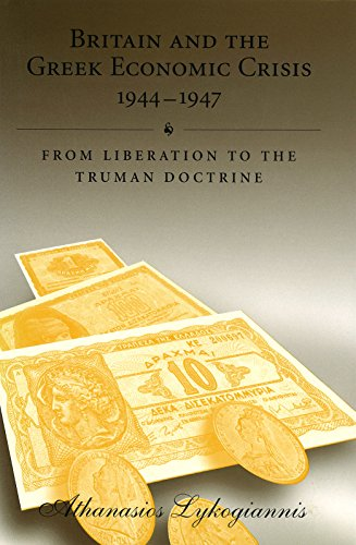 9780826214225: Britain and the Greek Economic Crisis, 1944-1947: From Liberation to the Truman Doctrine