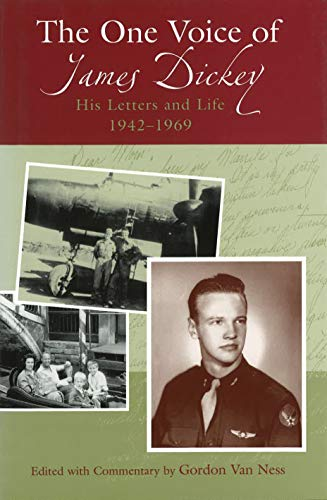 The One Voice of James Dickey: His Letters and Life, 1942-1969 (Hardback): Gordon Van Ness