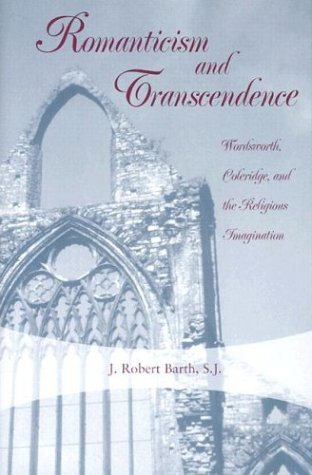 Romanticism and Transcendence: Wordsworth, Coleridge, and the Religious Imagination: Barth, J. ...