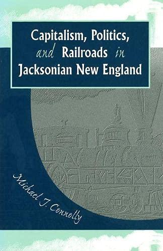 9780826214997: Capitalism, Politics, and Railroads in Jacksonian New England