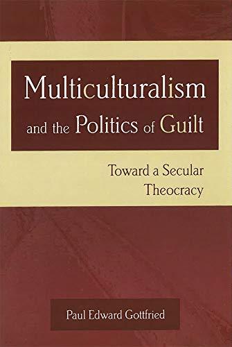 Multiculturalism and the Politics of Guilt: Toward: Gottfried, Paul Edward