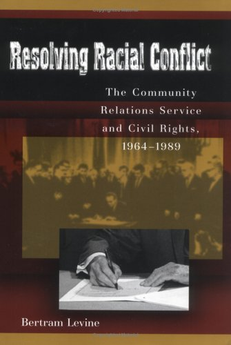 Resolving Racial Conflict: The Community Relations Service and Civil Rights, 1964-1989: Levine, ...