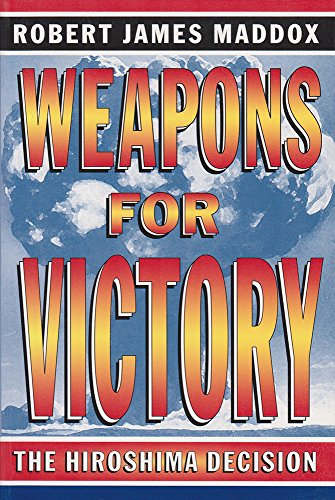 9780826215628: Weapons for Victory: The Hiroshima Decision Fifty Years Later