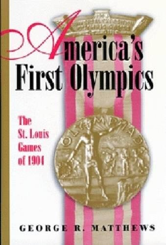 9780826215888: America's First Olympics: The St. Louis Games of 1904 (Sports and American Culture)