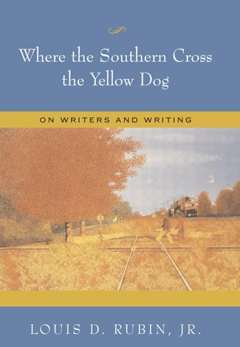 Where the Southern Cross the Yellow Dog: On Writers And Writing, Signed First Editin: Rubin, Louis ...