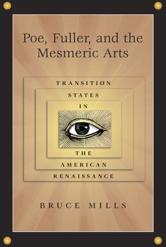 Poe, Fuller, and the Mesmeric Arts : Transition States in the American Renaissance : (): Mills, ...