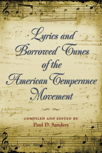 LYRICS AND BORROWED TUNES OF THE AMERICAN TEMPERANCE MOVEMENT.: Sanders, Paul D.