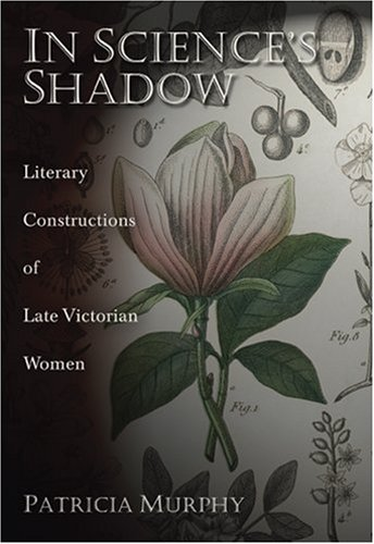 In Science s Shadow: Literary Constructions of Late Victorian Women (Hardback): Patricia Murphy