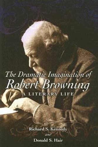 9780826216915: The Dramatic Imagination of Robert Browning: A Literary Life