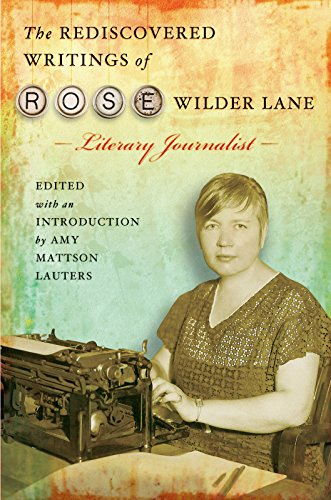 The Rediscovered Writings of Rose Wilder Lane: Literary Journalist (0826217214) by Rose Wilder Lane