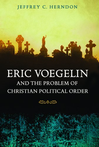 9780826217370: Eric Voegelin and the Problem of Christian Political Order (Eric Voegelin Institute Series in Political Philosophy: Studies in Religion and Politics) (Volume 1)