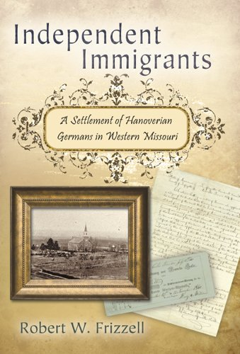 9780826217615: Independent Immigrants: A Settlement of Hanoverian Germans in Western Missouri