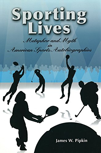 Sporting Lives: Metaphor and Myth in American Sports Autobiographies (Sports and American Culture) - Pipkin, James W.