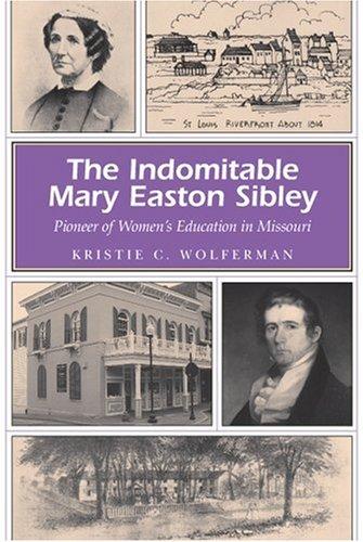 9780826218056: The Indomitable Mary Easton Sibley: Pioneer of Women's Education in Missouri (MISSOURI HERITAGE READERS)